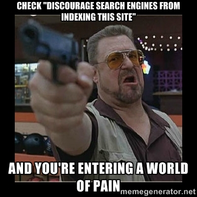 discourage search engines and you're entering a world of pain