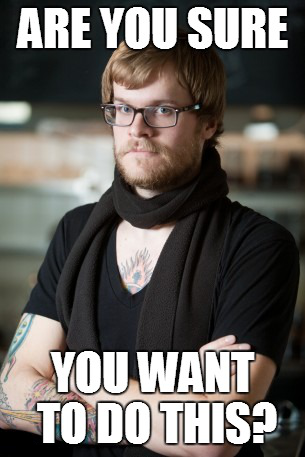 are you sure you want to do this? | wordpress hipster barista