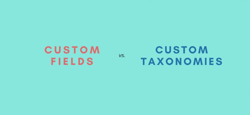 custom fields and custom taxonomies
