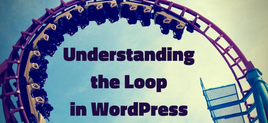 "Photo of a roller-coaster loop, with the words ""Understanding the Loop in WordPress"" on it"